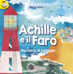 Achille e il faro una storia di coraggio Edizioni Astragalo